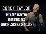 Corey Taylor - The ConflagrationThrough Glass (Acoustic Live in London, KOKO Club 08052016)