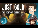 Just Gold - Five Nights at Freddy's song by MandoPony