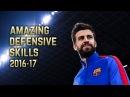 Gerard Piqué 2016 17 Amazing Defensive Skills