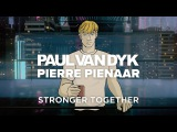 Paul van Dyk &amp Pierre Pienaar - Stronger Together