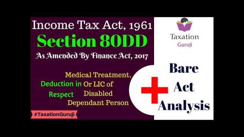 Income Tax Section 80DD Bare Act Analysis, Deduction Disabled Dependants MedicalInsurance Expense