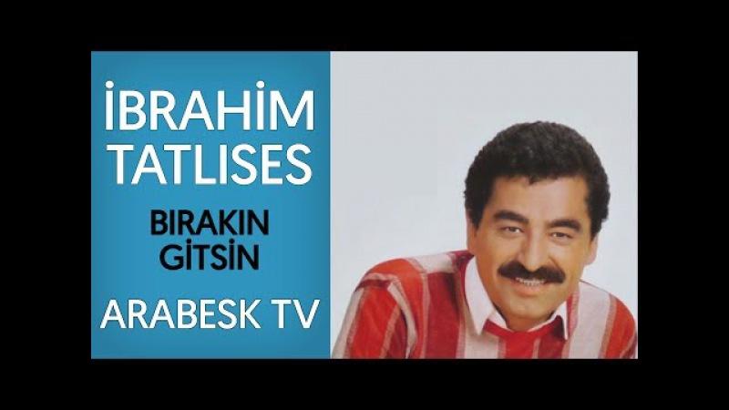 İbrahim Tatlıses - Bırakın Gitsin (Yüksek Kalite)