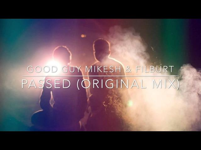 Good Guy Mikesh Filburt Passed Original Mix