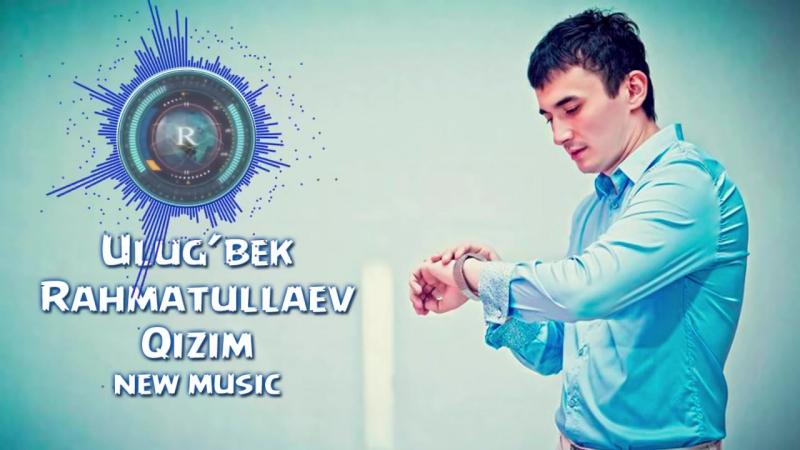 Ulugbek Rahmatullayev - Qizim - Улугбек Рахматуллаев - Кизим (new music).mp4
