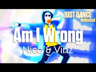 Just Dance Unlimited | Am I Wrong - Nico & Vinz