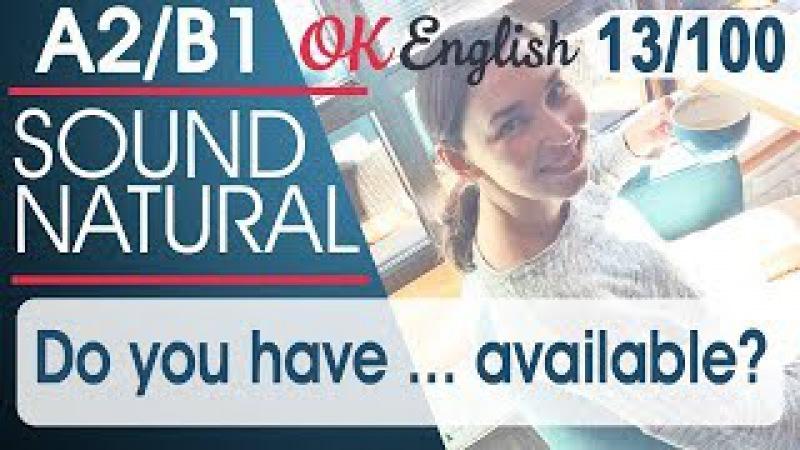 13100 Do you have ... available 🇺🇸 Курс разговорного английского языка 100 English phrases