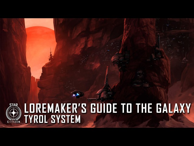 Star Citizen Loremakers Guide to the Galaxy - Tyrol System