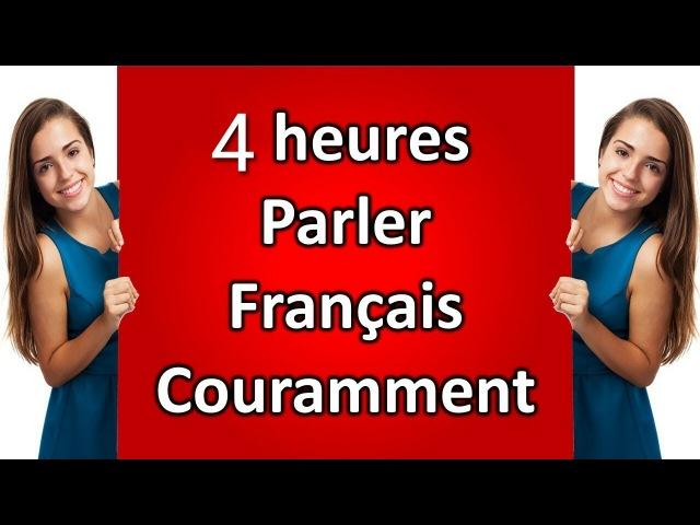 4 heures parler français couramment plus de 400 French dialogues