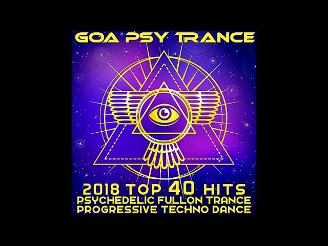 Goa Psy Trance 2018 Top 40 Hits: Psychedelic ▪️ Fullon ▪️ Trance ▪️ Progressive ▪️ Techno ▪️ Dance