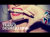 Trance Desire #23 _ Best of Vocal, Melodic, Balearic Trance _ Mixed by Oxya
