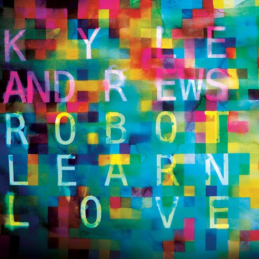 Kyle Andrews альбом Robot Learn Love