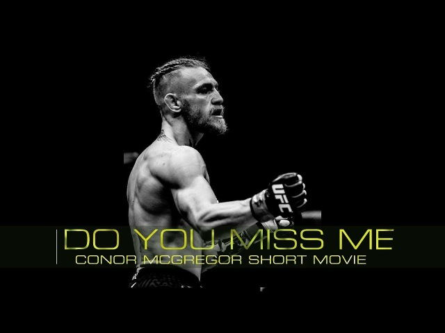 CONOR MCGREGOR DO YOU MISS ME YET SHORT MOVIE I ULTRA HIGHLIGHTS 2018 ᴴᴰ conor mcgregor do you miss me yet short movie i ultra