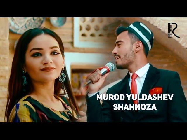 Murod Yuldashev - Shahnoza | Мурод Юлдашев - Шахноза