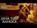 Jaha Tum Rahoge   Maheruh   Amit Dolawat Drisha More   Altamash Faridi   Kalyan Bhardhan