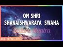 Om Shri Shanaishwaraya Swaha SATURN MANTRA MEDITATION 11 Mins of Meditation
