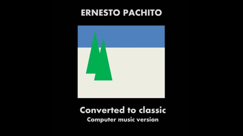 Ernesto Pachito - Converted to classic - computer music version