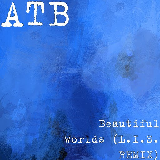 ATB альбом Beautiful Worlds (L.I.S. REMIX)