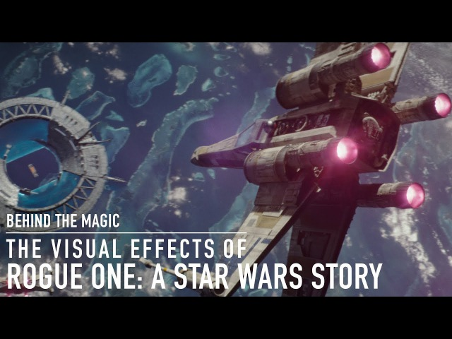 Behind the Magic of Rogue One: A Star Wars Story