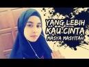 Fauziah Latiff - Yang Lebih Kau Cinta (Cover by Masya Masyitah)