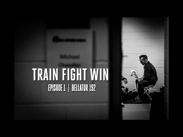 TRAIN FIGHT WIN | EPISODE 1 | BELLATOR 192