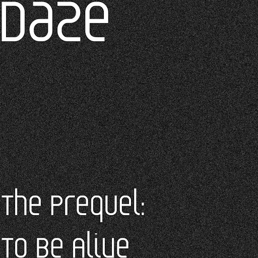 Daze альбом The Prequel: To Be Alive