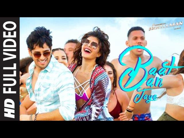 Baat Ban Jaye Full Video Song | A Gentleman - SSR | Sidharth | Jacqueline | Sachin-Jigar | RajDK