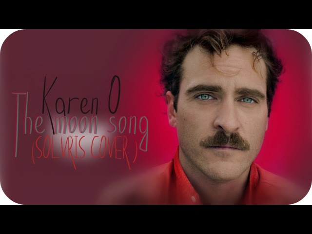 Karen O - The moon song | Her 2013 | COVER by SOLVRIS|