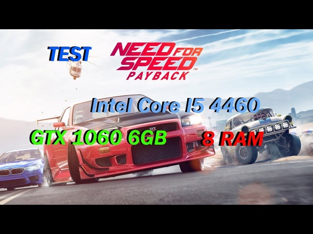 Тест Need For Speed Payback - I5 4460 , GTX 1060 6GB , RAM : 8