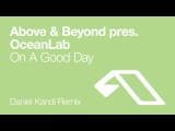Above &amp Beyond pres. OceanLab - On A Good Day (Daniel Kandi Remix)