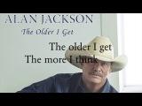 Alan Jackson - The Older I get (lyrics)