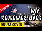 Hillsong  My Redeemer Lives (Drum Cover &amp Tutorial by James Pang)
