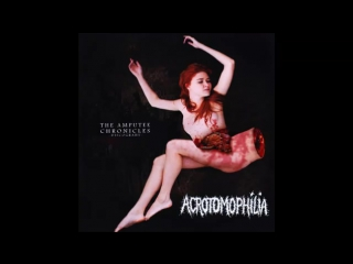 Acrotomophilia _– The Amputee Chronicles (full comp)