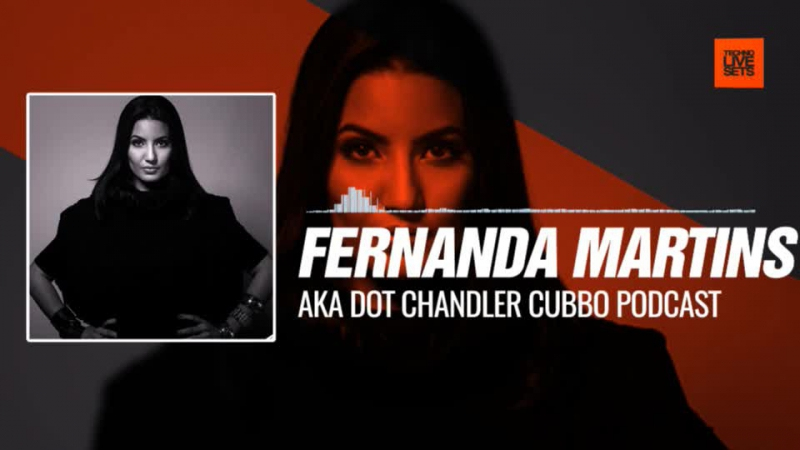 Fernanda Martins aka Dot Chandler Cubbo Podcast 30-08-2017