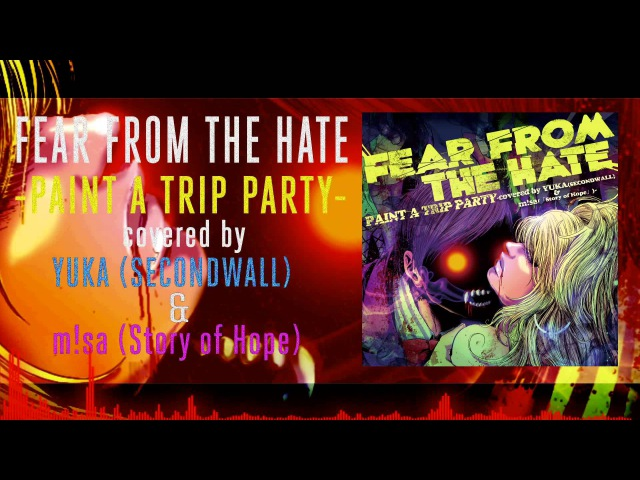 FEAR FROM THE HATE - PAINT A TRIP PARTY -covered by YUKA(SECONDWALL) m!sa(「Story of Hope」)-