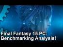 Final Fantasy 15 PC Benchmark Analysis: Nvidia/AMD vs GameWorks!