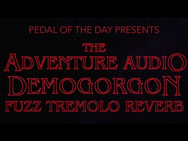 Adventure Audio The Demogorgon Fuzz Tremolo Reverb Effects Pedal Demo Video