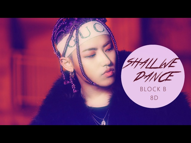 BLOCK B (블락비) - SHALL WE DANCE [8D USE HEADPHONE] 🎧
