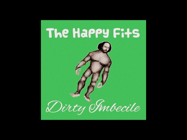 The Happy Fits - Dirty Imbecile (Official Audio)