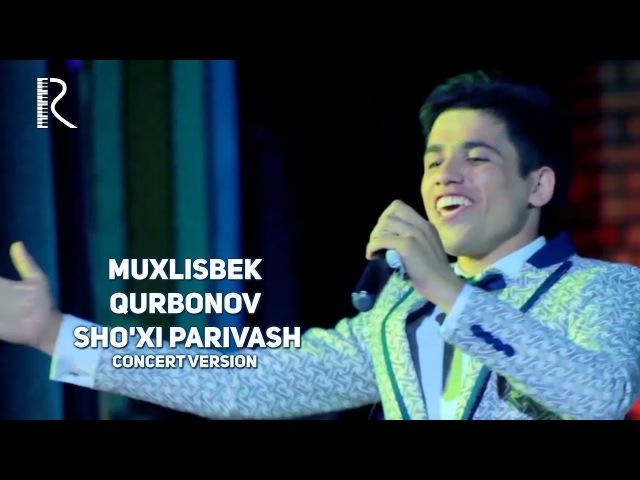 Muxlisbek Qurbonov - Sho'xi parivash | Мухлисбек Курбонов - Шухи париваш (concert version)