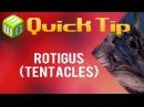 Quick Tip Rotigus tentacles