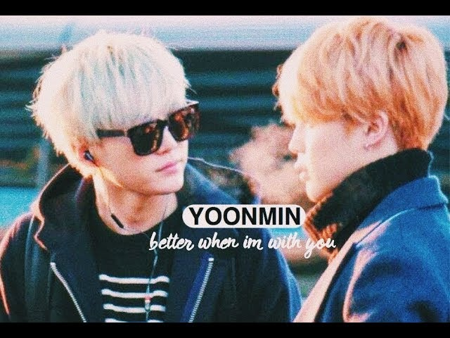 Yoonmin | better when im with you