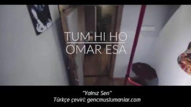 Tum Hi Ho Yalnız Sen [Türkçe Altyazılı] - Islamic Version by Omar Esa