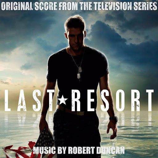 Robert Duncan альбом Last Resort (Original Score from the Television Series)