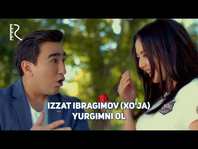 Izzat Ibragimov - Yurgimni ol | Иззат Ибрагимов (Хужа) - Юрагимни ол