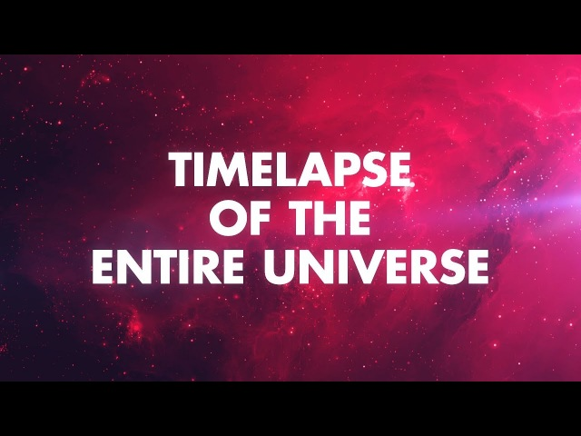 Timelaps of the Entire Universe
