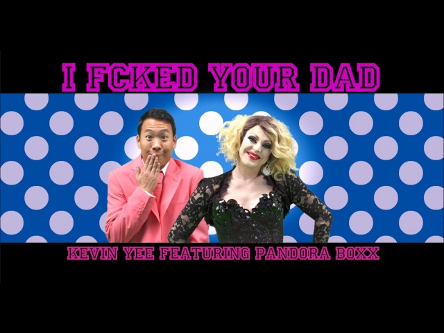Kevin Yee feat. Pandora Boxx - I F*cked Your Dad