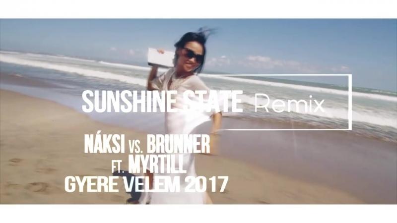 Náksi vs. Brunner ft. Myrtill - Gyere Velem (Sunshine State Remix)[2017] (vk.comvidchelny)