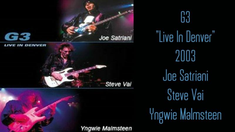 G3 - Live In Denver (2003) (Joe Satriani, Steve Vai Yngwie Malmsteen)