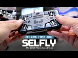 CES 2018 SELFLY by AEE Aviation - The Smart Flying Phone Case Camera
