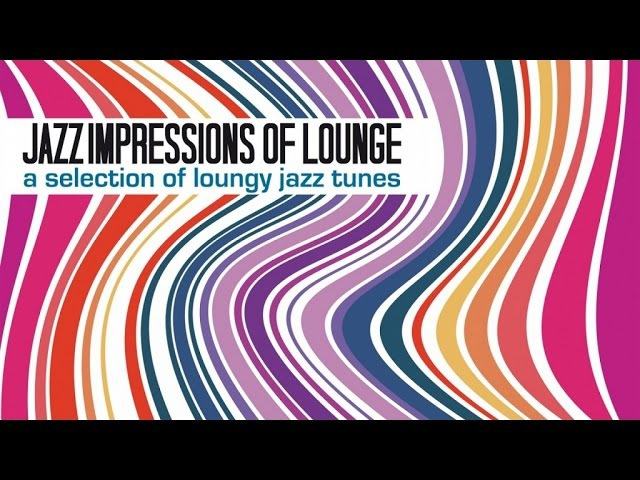 Top Music Collection: Jazz Impressions of Lounge A Selection of Loungy Jazz Tunes 2 hours H.Q.